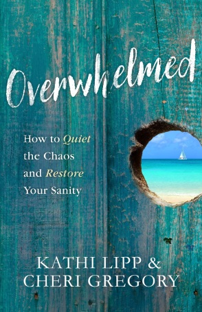 Overwhelmed - How to Quiet the Chaos and Restore your Sanity by Kathi Lipp and Cheri Gregory